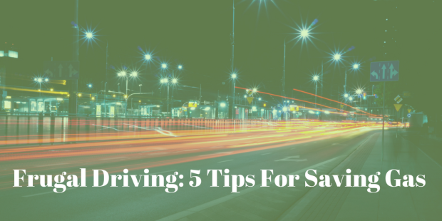 Frugal Driving- 5 Tips For Saving Gas.png